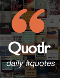 Follow people and authors on Quotlr to discover words of wisdom and daily quotes. Love Quotes, Inspirational quotes, Funny quotes and more.